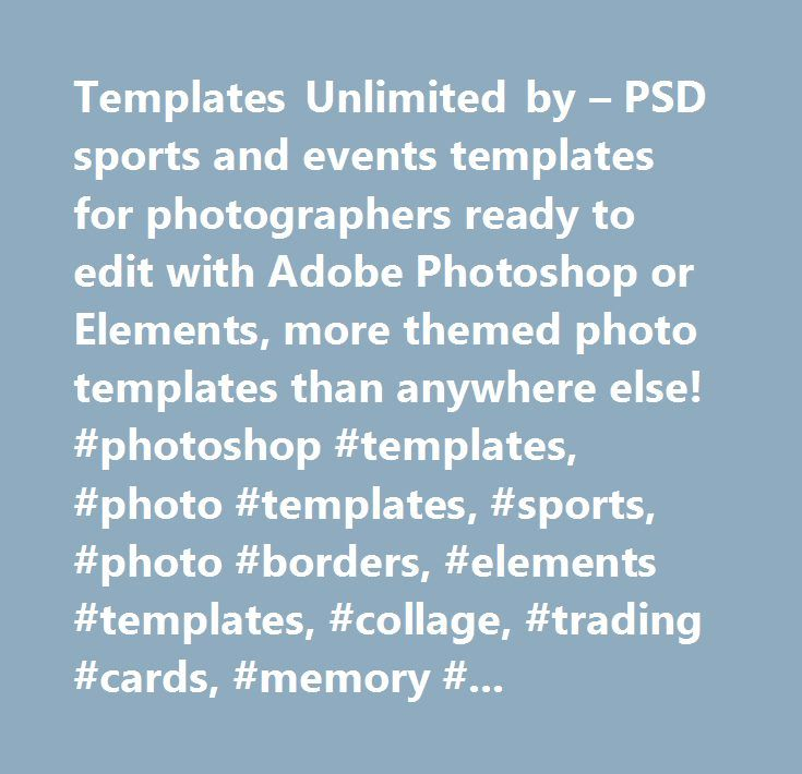 Templates Unlimited by – PSD sports and events templates for photographers ready to edit with Adobe Photoshop or Elements, more themed photo templates than anywhere else! #photoshop #templates, #photo #templates, #sports, #photo #borders, #elements #templates, #collage, #trading #cards, #memory #mates, #sports #card, #posters, #magazine #covers, #team #border, #button, #ticket, #calendar, #personalized, #download, #photography #templates, #psd, #layered, #poster #photo #collage #template…