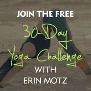 And if I complete the first two 21 Day Challenges, here is a 30-Day Yoga Challenge with Erin Motz