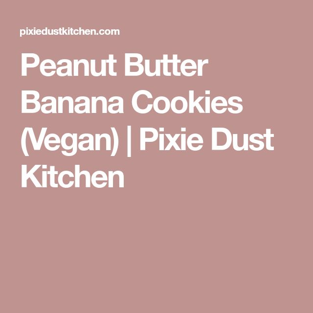 Peanut Butter Banana Cookies (Vegan)   Pixie Dust Kitchen