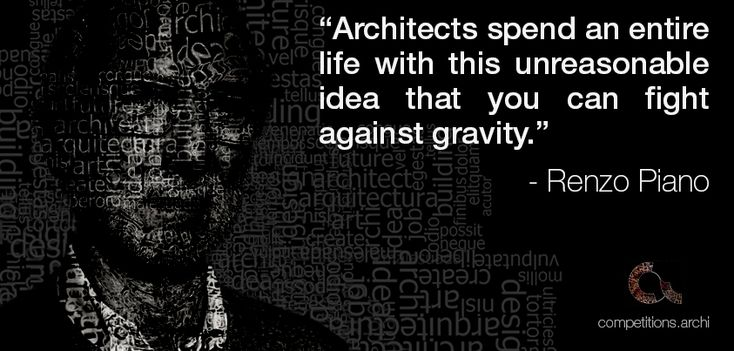 "Architecture Quotes #9 - Renzo Piano ""Architects spend an entire life with this unreasonable idea that you can fight against gravity."""
