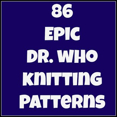 And She Games...: 86 Epic Dr. Who Knitting Patterns
