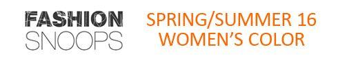 FASHION VIGNETTE: TRENDS // FASHION SNOOPS - S/S 2016 WOMEN'S COLOR