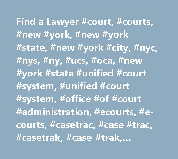 Find a Lawyer #court, #courts, #new #york, #new #york #state, #new #york #city, #nyc, #nys, #ny, #ucs, #oca, #new #york #state #unified #court #system, #unified #court #system, #office #of #court #administration, #ecourts, #e-courts, #casetrac, #case #trac, #casetrak, #case #trak, #casetrack, #case #track, #future #court #appearance #system, #webcrims, #county, #civil, #family, #housing, #commercial, #supreme, #appeals, #appellate, #claims, #small #claims, #divorce, #law, #litigant…