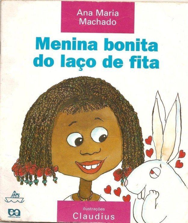 Menina Bonita do Laço de Fita, Ana Maria Machado | 40 livros que vão fazer você morrer de saudades da infância