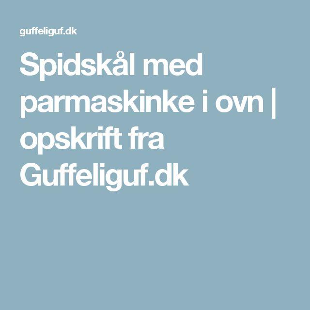 Spidskål med parmaskinke i ovn | opskrift fra Guffeliguf.dk