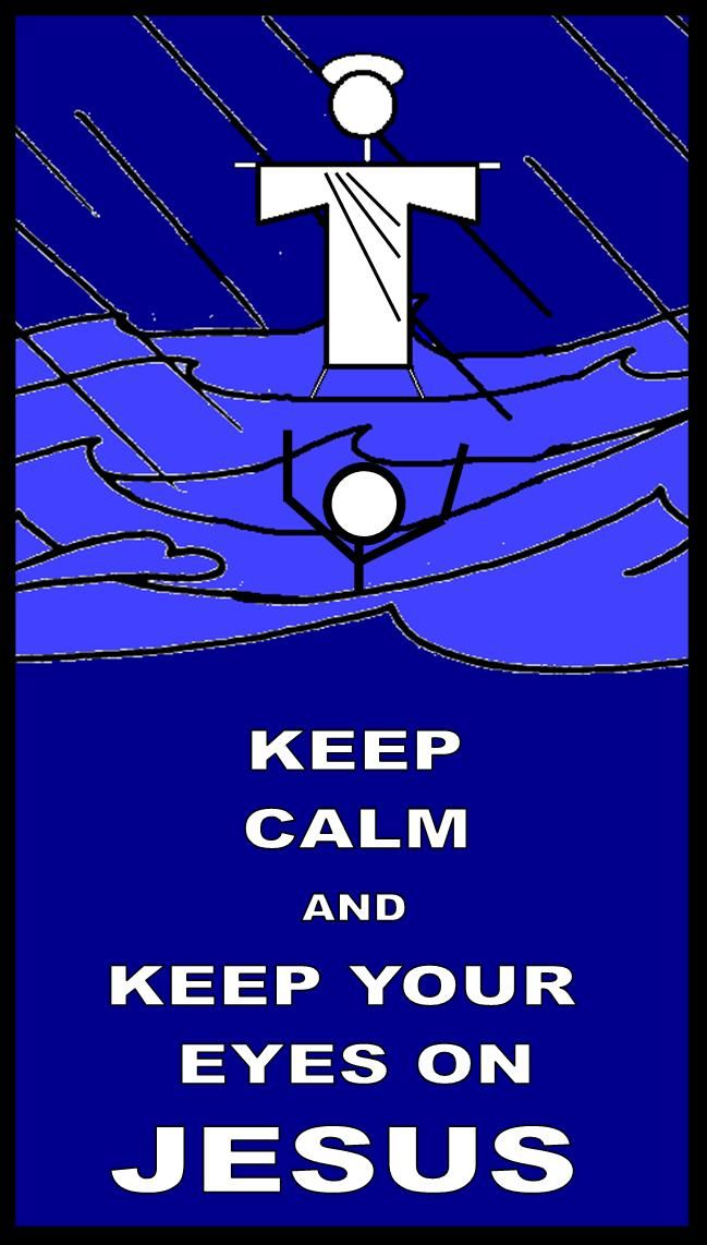 KEEP CALM The artwork by Pastor Greg Harman, based on Matthew 14:22-33.  As long as we trust and keep our eyes on Jesus, we will not be overcome by the storms of life.  But when we focus on the troubled waters around us and forget God's assistance, we will start to sink, just like Peter did.