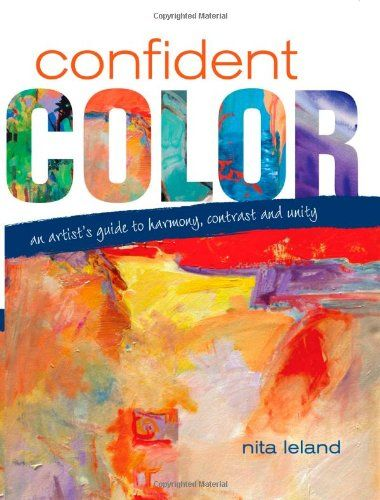 Confident Color: An Artist's Guide To Harmony, Contrast And Unity by Nita Leland http://www.amazon.com/dp/1600610129/ref=cm_sw_r_pi_dp_MjqPvb19T2ZT1
