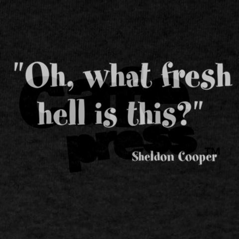sheldon cooper..this qoute could become quite the page!!