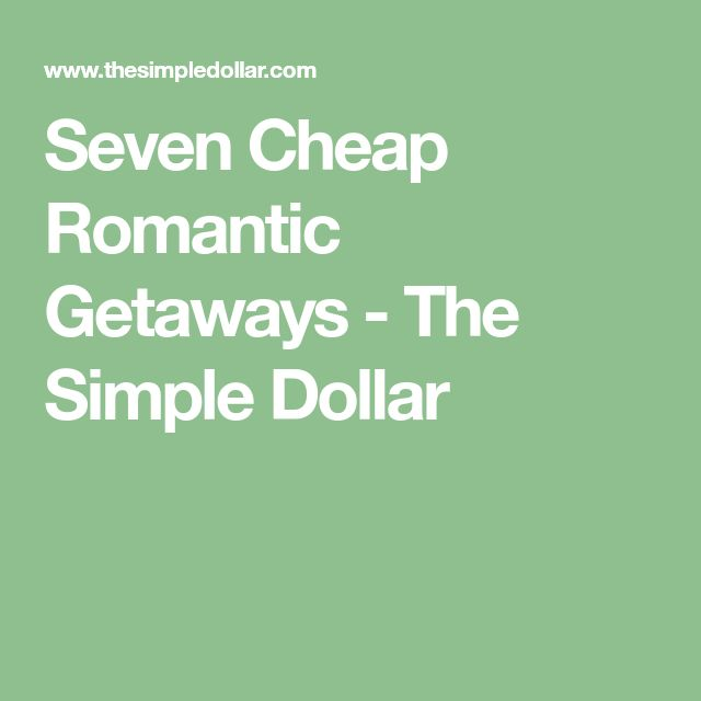 Seven Cheap Romantic Getaways - The Simple Dollar