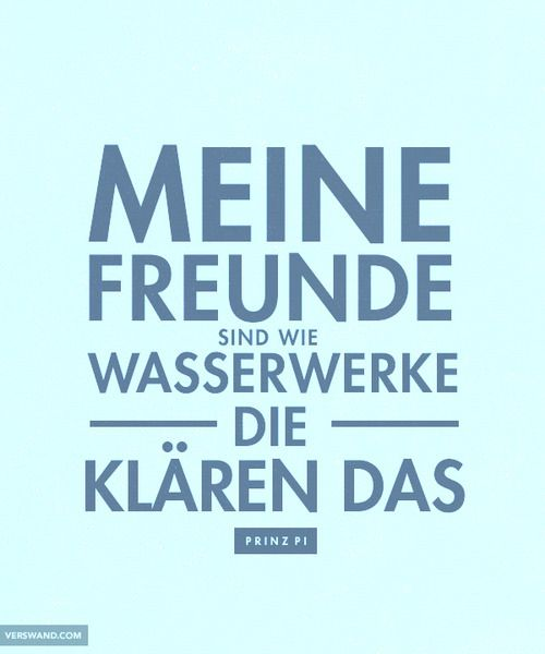 'Meine Freunde sind wie Wasserwerke. Die klären das!' - Prinz Pi // #freunde #friends #funny ~