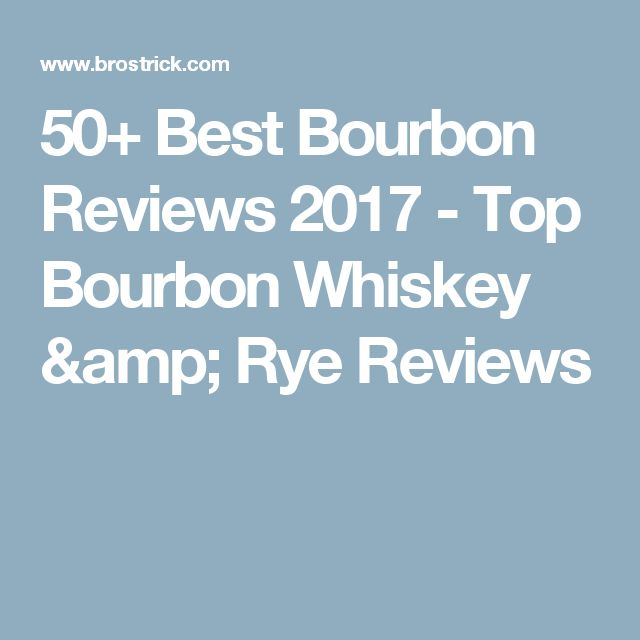 50+ Best Bourbon Reviews 2017 - Top Bourbon Whiskey & Rye Reviews