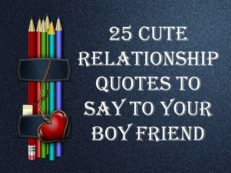 Here is our collection of '25 Cute Relationship quotes to say to your BoyFriend'. Find more at The Quotes Master, a place for inspiration and motivation.
