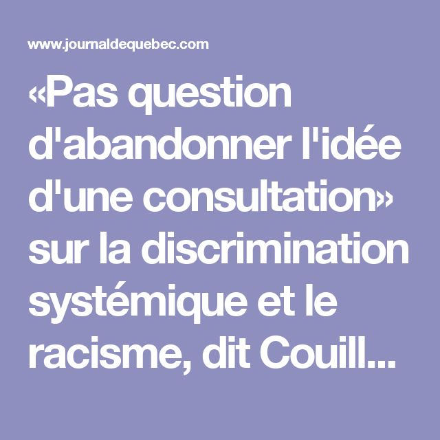 «Pas question d'abandonner l'idée d'une consultation» sur la discrimination systémique et le racisme, dit Couillard | JDQ