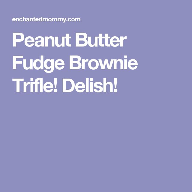 Peanut Butter Fudge Brownie Trifle! Delish!