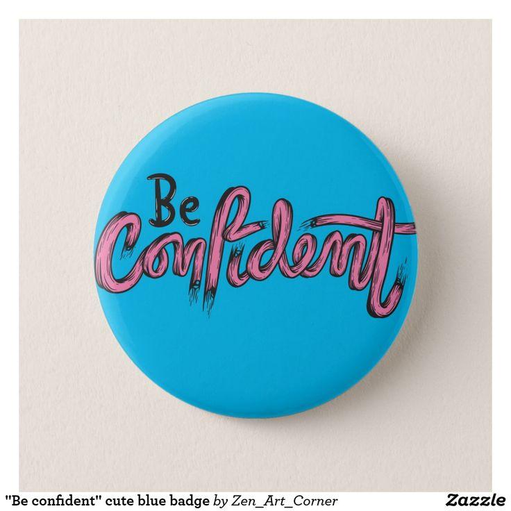 """Be confident"" cute blue badge"