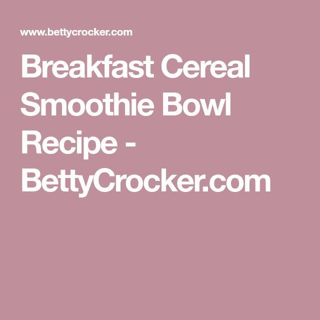 Breakfast Cereal Smoothie Bowl Recipe - BettyCrocker.com