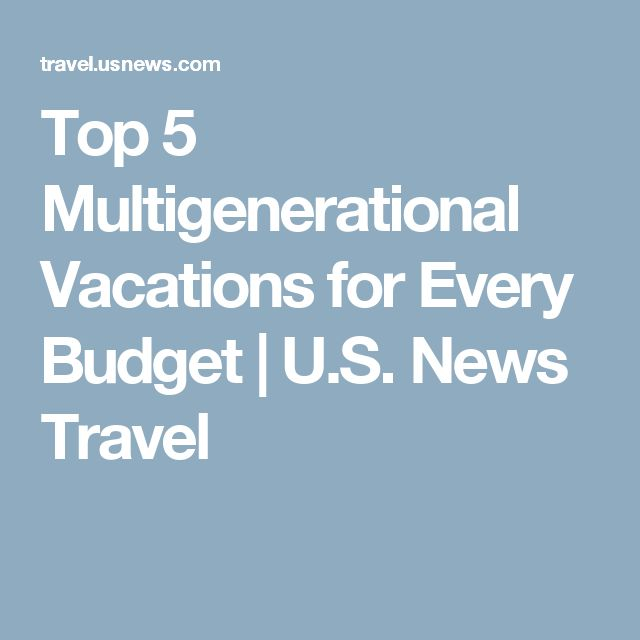 Top 5 Multigenerational Vacations for Every Budget | U.S. News Travel