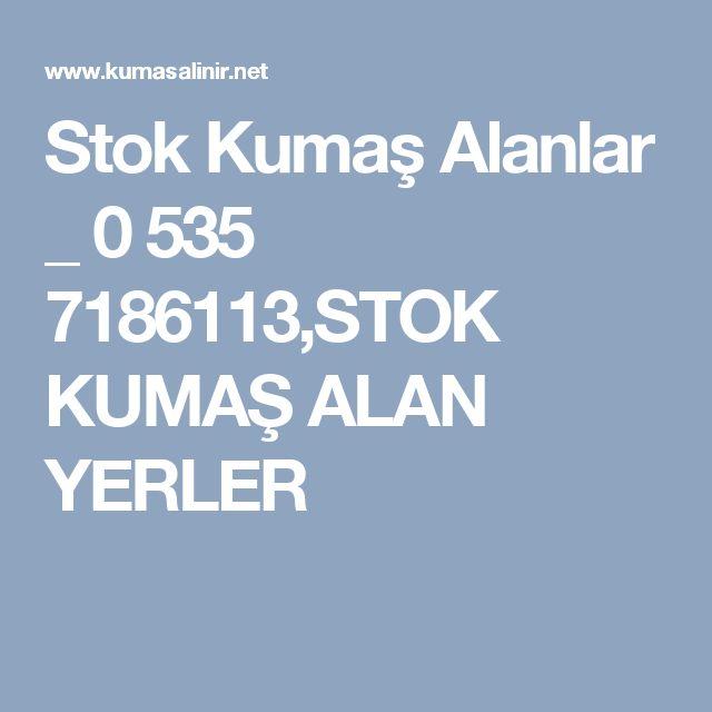 Stok Kumaş Alanlar _ 0 535 7186113,STOK KUMAŞ ALAN YERLER
