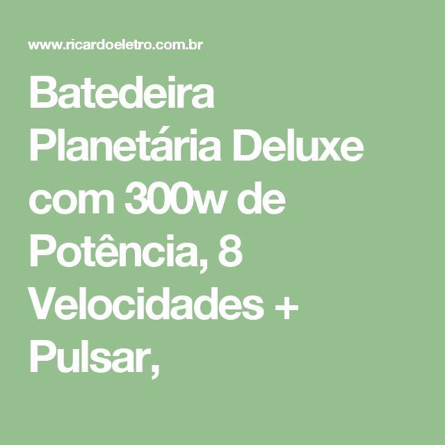 Batedeira Planetária Deluxe com 300w de Potência, 8 Velocidades + Pulsar,
