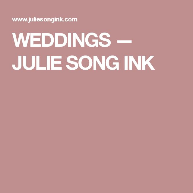 WEDDINGS — JULIE SONG INK