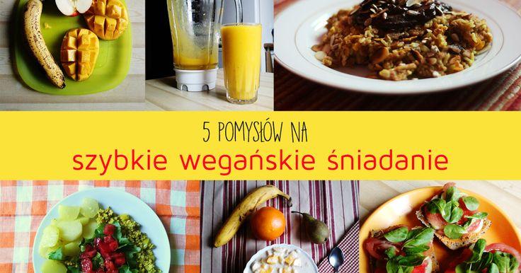 Dzisiaj śniadaniowy fast food, ale w wersji slow, czyli 5 pomysłów na szybkie wegańskie na śniadanie.