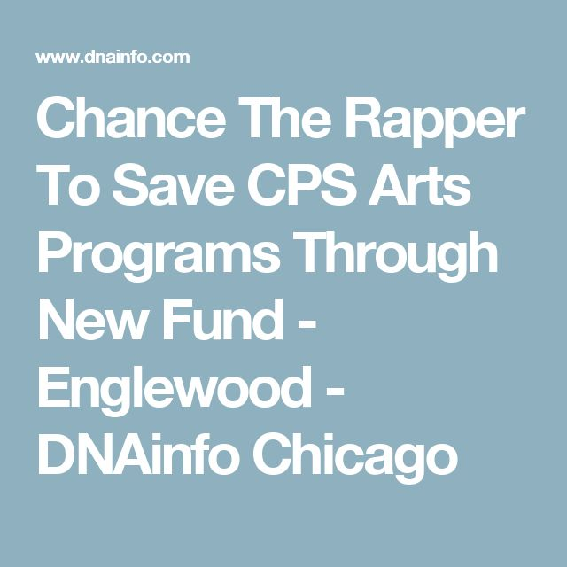 Chance The Rapper To Save  CPS Arts Programs Through New Fund  - Englewood - DNAinfo Chicago