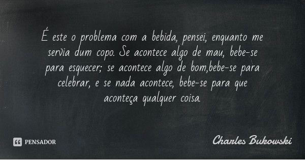 charles_bukowski_e_este_o_problema_com_a_bebida_pensei_jwlm58