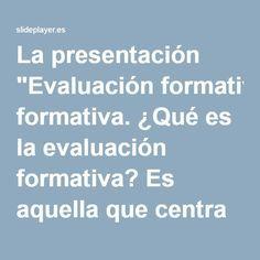 """La presentación """"Evaluación formativa. ¿Qué es la evaluación formativa? Es…"""