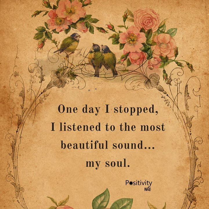 One day I stopped I listened to the most beautiful sound my soul. #positivitynote #positivity #inspiration