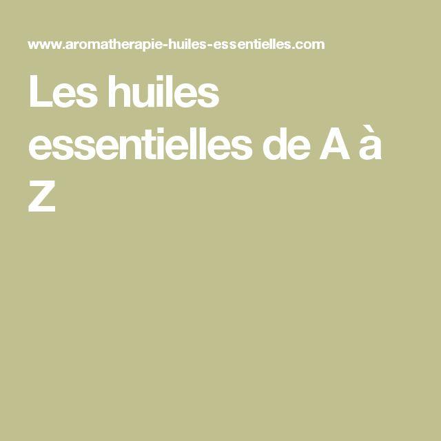 Les huiles essentielles de A à Z                                                                                                                                                                                 Plus