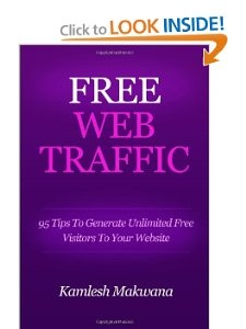 Free Web Traffic: 95 Tips To Generate Unlimited Free Visitors To Your Website [Kindle Edition] -- by Kamlesh Makwana.