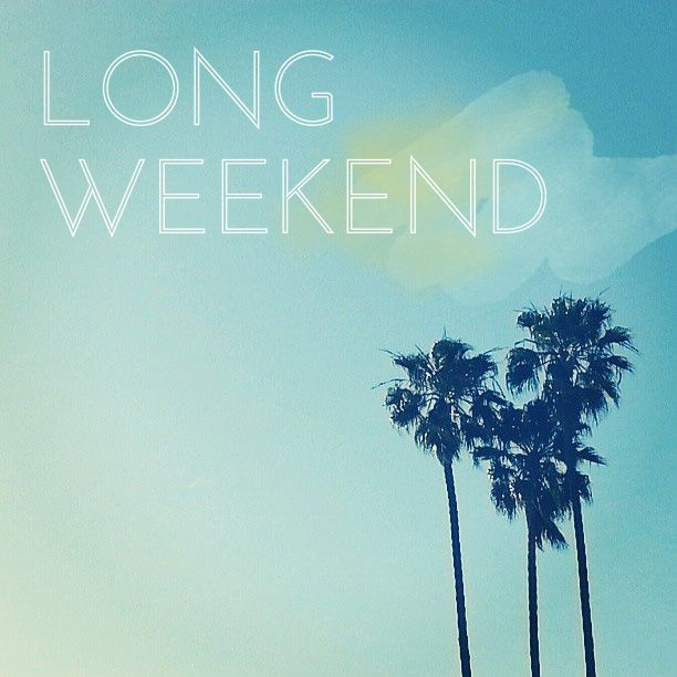 Happy Long Weekend!!!