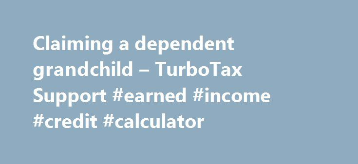 Claiming a dependent grandchild – TurboTax Support #earned #income #credit #calculator http://incom.remmont.com/claiming-a-dependent-grandchild-turbotax-support-earned-income-credit-calculator/  #claiming income support # Back to search results Claiming a dependent grandchild I am a 55 yr. old divorced woman with a 33 yr. old son and his 10 yr. old daughter living with me at my home. My son is unemployed and is able to claim his daughter on his taxes. Am I able Continue Reading