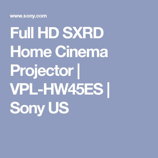 Full HD SXRD Home Cinema Projector   VPL-HW45ES   Sony US