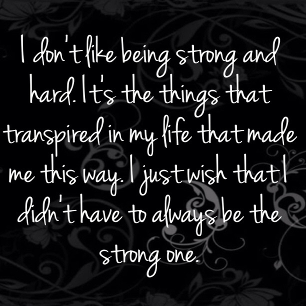 9 Best Tired Of Being Strong Quotes Images On Pinterest