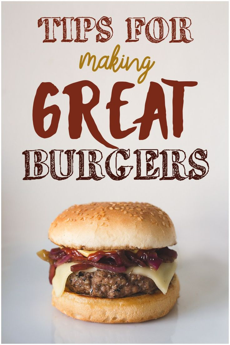 Tips for a Great Burger!! Find the secrets on sixcleversisters.com #burger #food