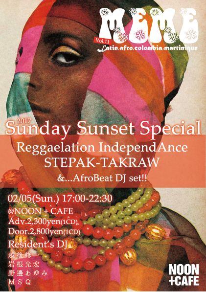 MEME(ミーム) Vol.11 2017年 1st. Sunday Sunset Special!!  2016年12月の5周年からはや2ヶ月、2017年の一発目は約1年ぶりとなる2バンド セットが実現。関西では初対バン!東西の融合を味わえる日曜の夕暮れは、 重厚な音圧グルーヴで踊って行ってください! DJはAfroBeatセットでフルアウトプット。 2017年もワールドグルーヴ全開でいきます!   ◆LIVE Reggaelation IndependAnce STEPAK-TAKRAW  ◆Date 02/05(Sun.) 17:00-22:30  ◆Place @NOON+CAFE  ◆Fee Adv. 2,300yen(1CD) Door.2,800yen(1CD)  ◆Resident's DJ 越後修一 岩根光宏 野邊あゆみ MSQ