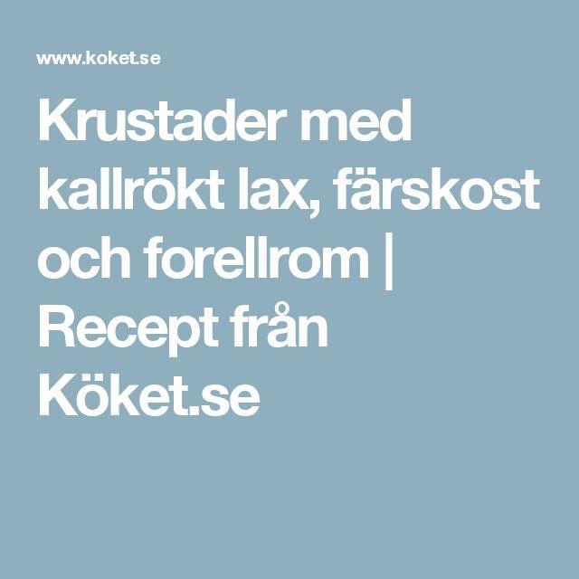 Krustader med kallrökt lax, färskost och forellrom | Recept från Köket.se