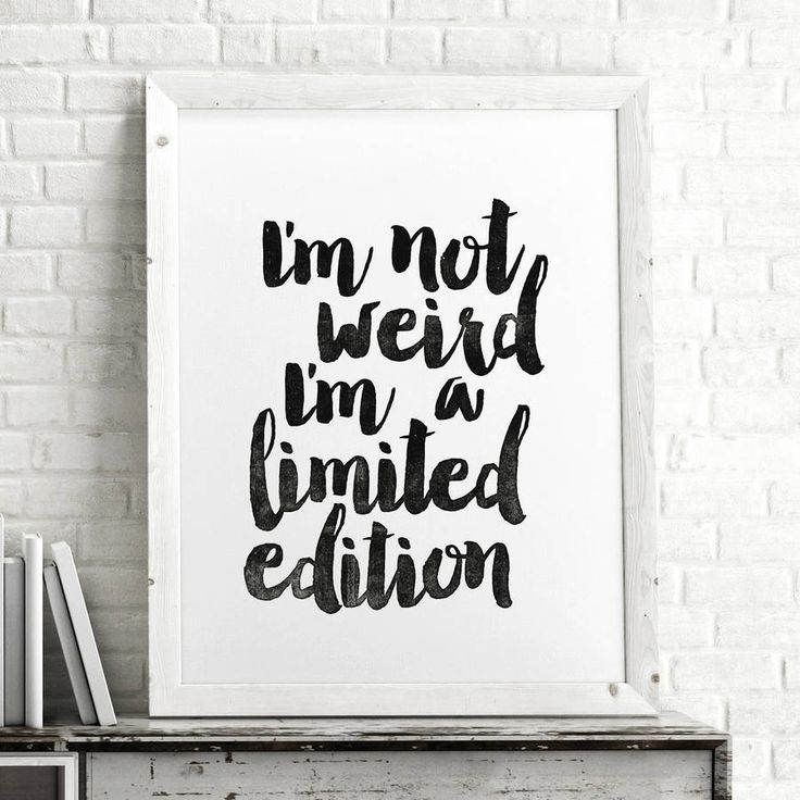 I'm Not Weird I'm a Limited Edition http://www.notonthehighstreet.com/themotivatedtype/product/i-m-a-limited-edition-inspirational-typography-poster .. order now!