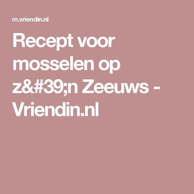 Recept voor mosselen op z'n Zeeuws - Vriendin.nl