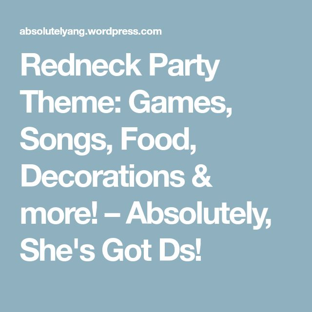 Redneck Party Theme: Games, Songs, Food, Decorations & more! – Absolutely, She's Got Ds!