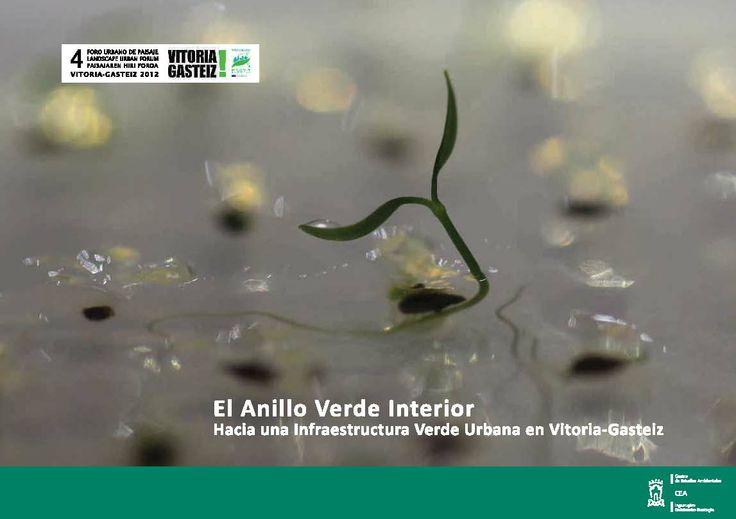 El anillo verde interior: hacia una infraestructura verde urbana en Vitoria-Gasteiz. Texto completo: http://www.vitoria-gasteiz.org/wb021/http/contenidosEstaticos/adjuntos/es/44/11/44411.pdf   Signatura: 67 ANI  Na biblioteca: http://kmelot.biblioteca.udc.es/record=b1516705~S6*gag