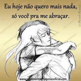 Eu hoje não quero mais nada, só você pra me abraçar.