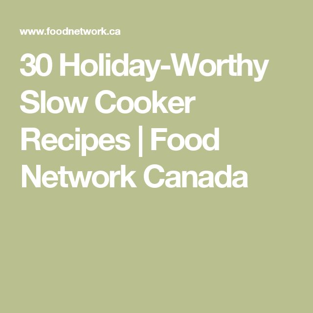 30 Holiday-Worthy Slow Cooker Recipes | Food Network Canada