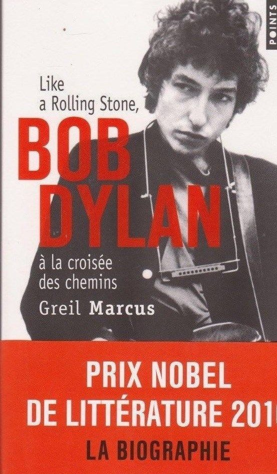 BOB DYLAN à la croisée des chemins Greil MARCUS livre biographie NOBEL 2016