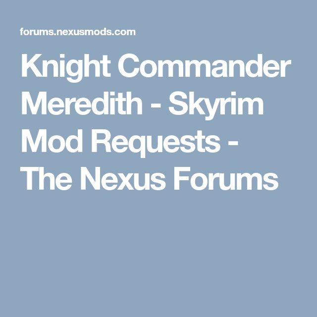 Knight Commander Meredith - Skyrim Mod Requests - The Nexus Forums