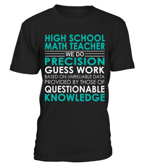 """# High School Math Teacher - Job Shirts .    High School Math Teacher We Do Precision Guess Work Based on Unreliable Data Provided by Those of Questionable Knowledge Job ShirtsSpecial Offer, not available anywhere else!Available in a variety of styles and colorsBuy yours now before it is too late! Secured payment via Visa / Mastercard / Amex / PayPal / iDeal How to place an order  Choose the model from the drop-down menu Click on """"Buy it now"""" Choose the size and the quantity Add your…"""
