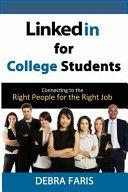 Linkedin for College Students, By Debra Faris, Call # HF5382.7 F37 2014