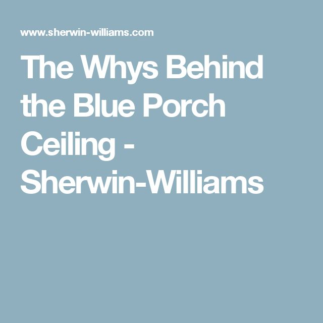 The Whys Behind the Blue Porch Ceiling - Sherwin-Williams