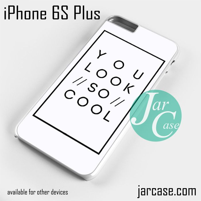 The 1975 You Look So Cool Phone case for iPhone 6S Plus and other iPhone devices